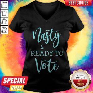 Nice Nasty And Ready To Vote ShirtNice Nasty And Ready To Vote V-neck