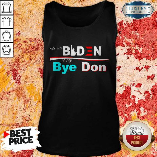 Nice Ridin Witch Biden To Say Bye Don TaNice Ridin Witch Biden To Say Bye Don Tank Topnk Top