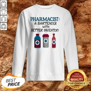 Pharmacist A Bartender With Better Inventory Sweatshirt