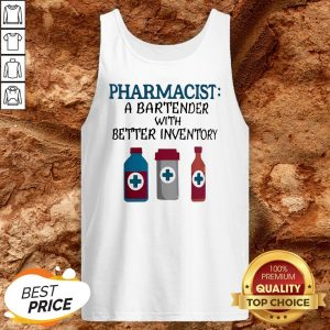 Pharmacist A Bartender With Better Inventory Tank Top