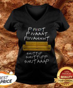 Pivot Pivaaat Piivahhht Shut Up Shuttupp Shutaaap V-neck