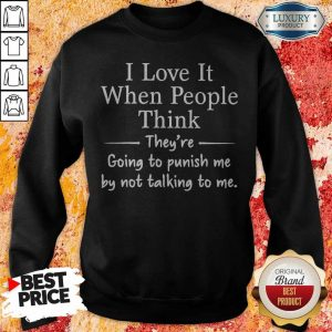 premium-i-love-it-when-people-think-theyre-going-to-pu sweatshirt
