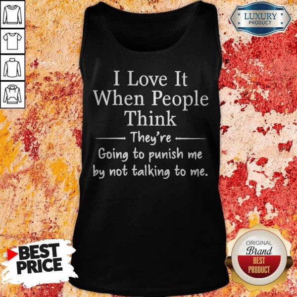 premium-i-love-it-when-people-think-theyre-going-to-pu tank-top