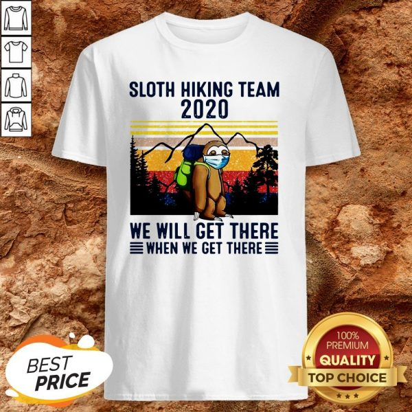 Sloth Hiking Team 2020 We Will Get There When We Get There Vintage Shirt