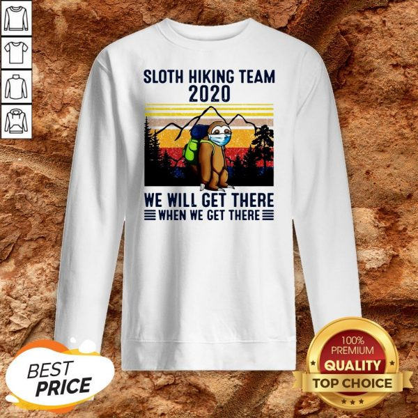 Sloth Hiking Team 2020 We Will Get There When We Get There Vintage Sweatshirt