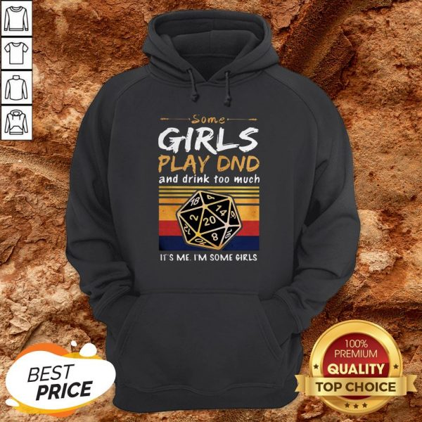 Some Girls Play DND And Drink Too Much Im Some Girls Vintage Hoodie