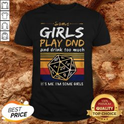 Some Girls Play DND And Drink Too Much Im Some Girls Vintage ShirtSome Girls Play DND And Drink Too Much Im Some Girls Vintage Shirt