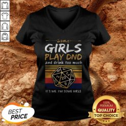 Some Girls Play DND And Drink Too Much Im Some Girls Vintage V-neckSome Girls Play DND And Drink Too Much Im Some Girls Vintage V-neck