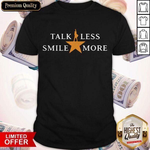 Talk Less Smile More Hamilton Musical Theatre Inspirational Political Quote Shirt