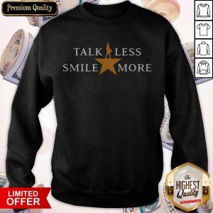 Talk Less Smile More Hamilton Musical Theatre Inspirational Political Quote Sweatshirt