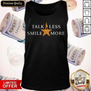 Talk Less Smile More Hamilton Musical Theatre Inspirational Political Quote Tank Top