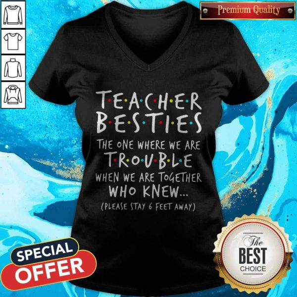 Teacher Besties The One Where We Are Trouble When We Are Together Who Knew V-neck