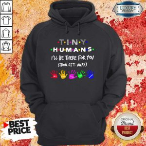 Tiny Humans I'll Be There For You From 6ft Away Hoodie