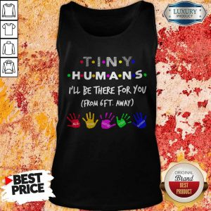 Tiny Humans I'll Be There For You From 6ft Away Tank Top