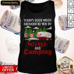 Today's Good Mood Brought To You And Camping Tank Top