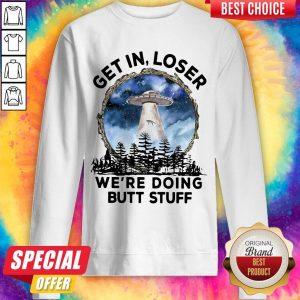 UFO Get In Loser We're Doing Butt Stuff sweatshirt