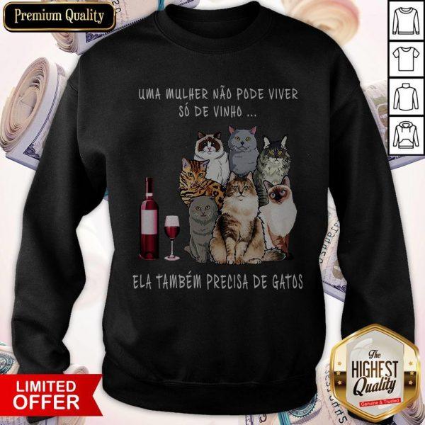 Uma Mulher Nao Pode Viver So De Tambem Precisa De Gatos Sweatshirt