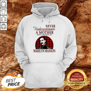 Underestimate A Mother Who Listens To Marilyn Manson HoodieUnderestimate A Mother Who Listens To Marilyn Manson Hoodie