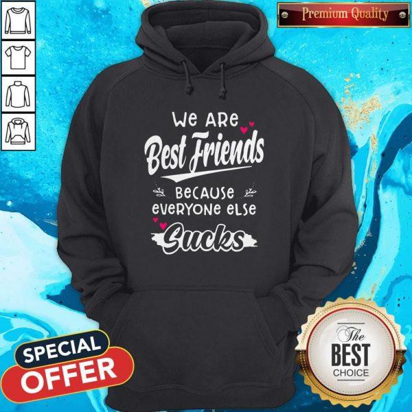 We Are Best Friends Because Everyone Else Sucks Hoodie