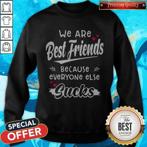 We Are Best Friends Because Everyone Else Sucks Sweatshirt
