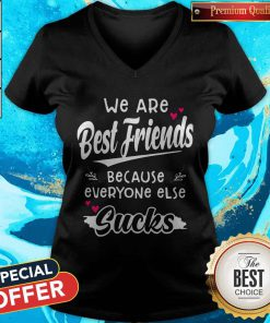 We Are Best Friends Because Everyone Else Sucks V-neckWe Are Best Friends Because Everyone Else Sucks V-neck