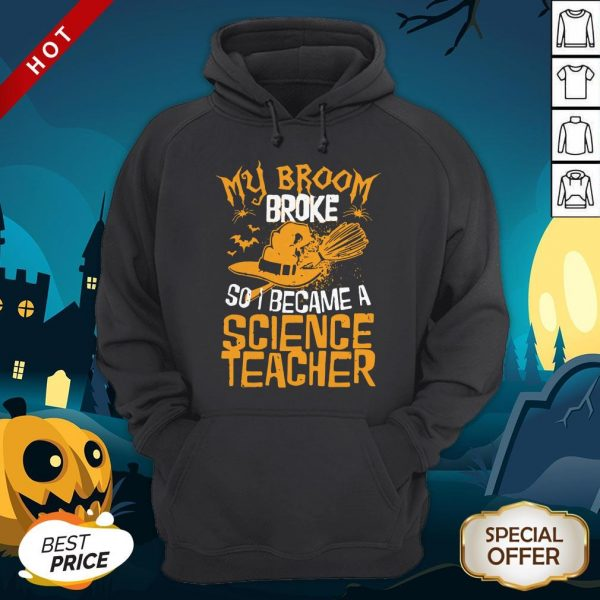 Witch My Broom Broke So I Became A Science Teacher Halloween HoodieWitch My Broom Broke So I Became A Science Teacher Halloween Hoodie