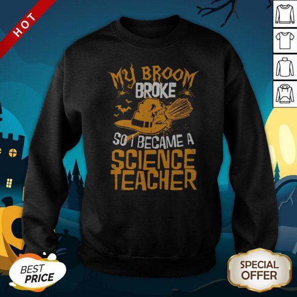 Witch My Broom Broke So I Became A Science Teacher Halloween SweatshirtWitch My Broom Broke So I Became A Science Teacher Halloween Sweatshirt