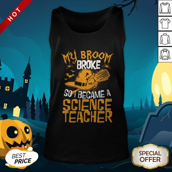 Witch My Broom Broke So I Became A Science Teacher Halloween Tank TopWitch My Broom Broke So I Became A Science Teacher Halloween Tank Top