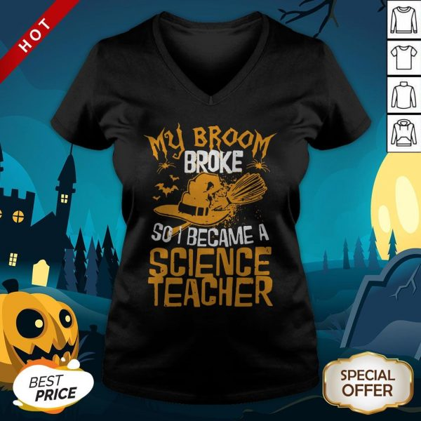 Witch My Broom Broke So I Became A Science Teacher Halloween V-neckWitch My Broom Broke So I Became A Science Teacher Halloween V-neck
