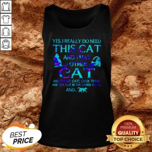 Yes I Really Do Need This Cat There And The Cat In The Other Room Tank Top