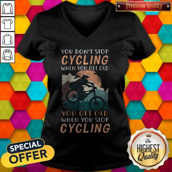 you-dont-stop-cycling-when-you-get-old-you-get-old-when-you-stop-cycling v-neck