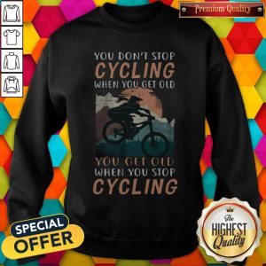 you-dont-stop-cycling-when-you-get-old-you-get-old-when-you-stop-cyclingsweatshirt
