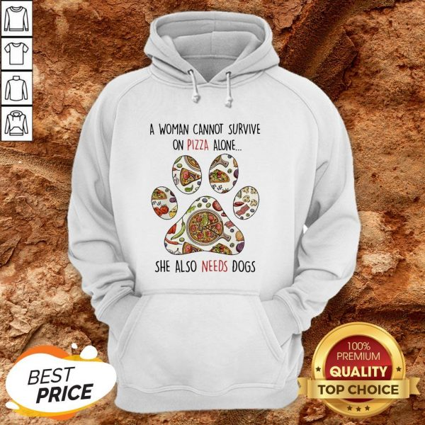 A Woman Can Not Survive On Pizza Needs Dogs Paw Hoodie
