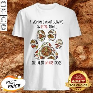 A Woman Can Not Survive On Pizza Needs Dogs Paw Shirt