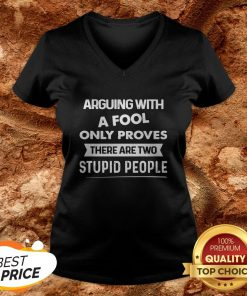 Arguing With A Fool Only Proves There Are Two Stupid People V-neck