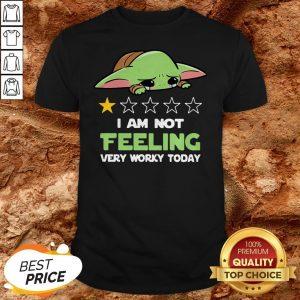 Baby Yoda Sad I Am Not Feeling Very Worky Today Shirt