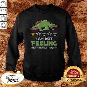 Baby Yoda Sad I Am Not Feeling Very Worky Today Sweatshirt