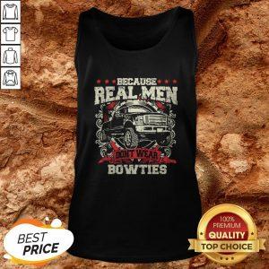 Because Real Men Don't Wear Bowties Tank TopBecause Real Men Don't Wear Bowties Tank Top