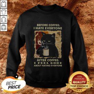 Before Coffee I Hate Everybody After Coffee I Feel Good Sweatshirt