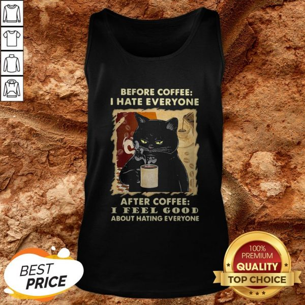 Before Coffee I Hate Everybody After Coffee I Feel Good Tank top