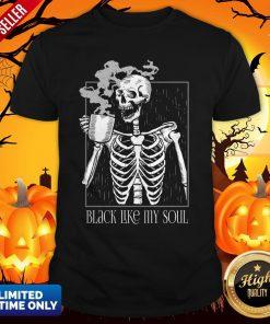 Black Like My Soul Skeleton Drinking Coffee Halloween Day Of The Dead Shirt