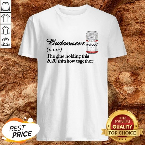 Budweiser Noun The Glue Holding This 2020 Shitshow Together Shirt