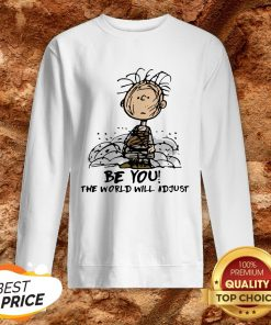 Charlie Brown Be You The World Will Adjust Sweatshirt