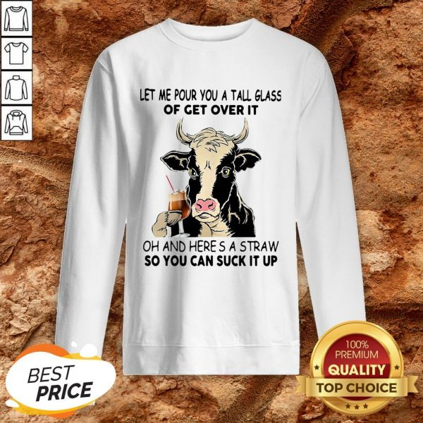 Cow Let Me Pour You A Tall Glass Of Get Over It Oh And Here's A Straw Sweatshirt