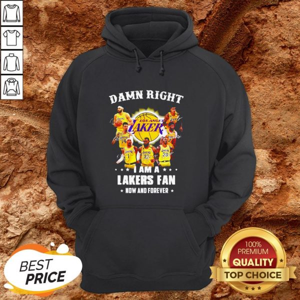 Damn Right I Am A Los Angeles Lakers Fan Now And Forever Signatures Hoodie