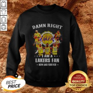Damn Right I Am A Los Angeles Lakers Fan Now And Forever Signatures Sweatshirt