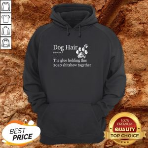 Dog Hair Paws The Glue Holding This Shitshow Together Hoodie