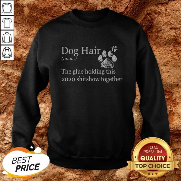 Dog Hair Paws The Glue Holding This Shitshow Together SweatshirtDog Hair Paws The Glue Holding This Shitshow Together Sweatshirt