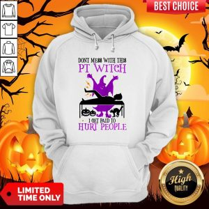 Don't Mess With This Witch I Get Paid To Hurt People Halloween Hoodie