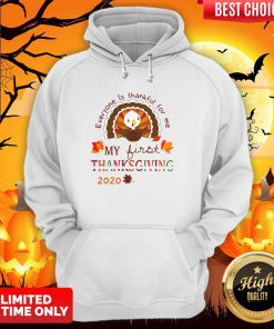 Everyone Is Thankful For Me My First Thanksgiving 2020 Hoodie